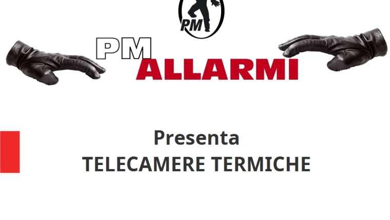 PM ALLARMI presenta: Telecamere Termiche